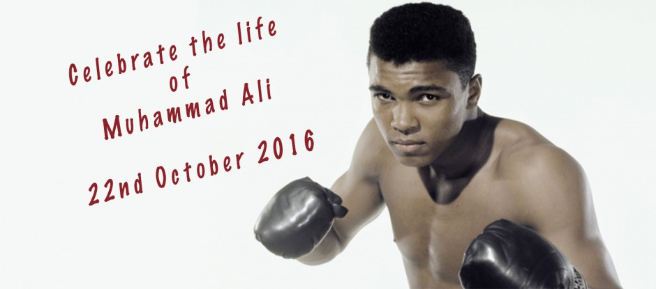 Celebrate the life of Muhammad Ali, 22nd October 2016